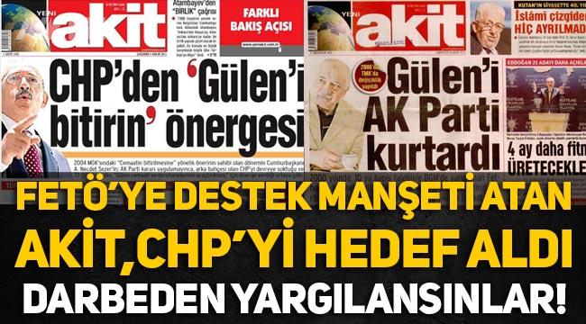 Akit, FETÖ üzerinden CHP'yi hedef aldı: Darbeden dolayı yargılanmalılar