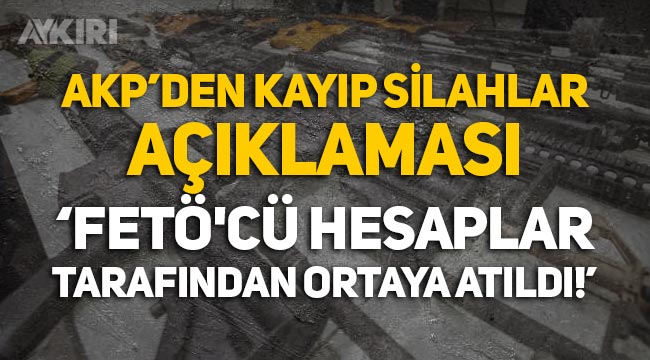"""AKP'den kayıp silahlar açıklaması: """"FETÖ'cü hesaplar tarafından ortaya atıldı"""""""
