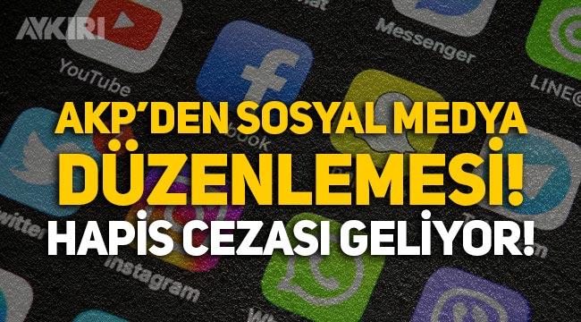 AKP'den sosyal medya düzenlemesi: Hapis cezası geliyor!