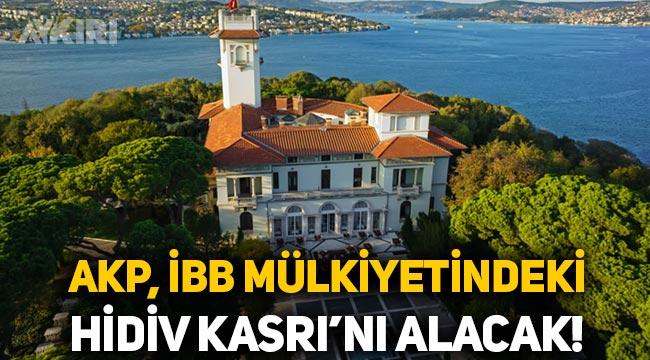 AKP, İBB'de bulunan Hidiv Kasrı'nı almak için harekete geçti!