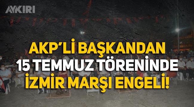 AKP'li Başkan, 15 Temmuz töreninde İzmir Marşı'nı engelledi, MHP'li üye destek çıktı!