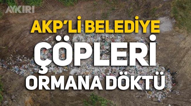 'AKP'li belediye çöpleri ormana döktü, üstünü kepçeyle kapattı' iddiası