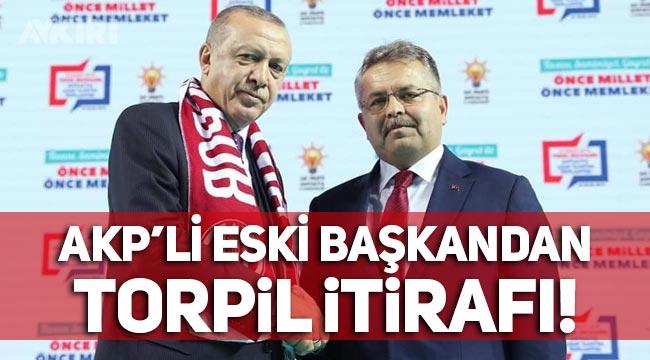 """AKP'li eski başkandan itiraf: """"AKP yöneticilerinin ve bürokratların torpili oldukça etkilidir!"""""""