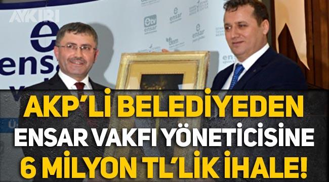 AKP'li Üsküdar Belediyesi'nden Ensar Vakfı yöneticisine 6 milyon TL'lik ihale!