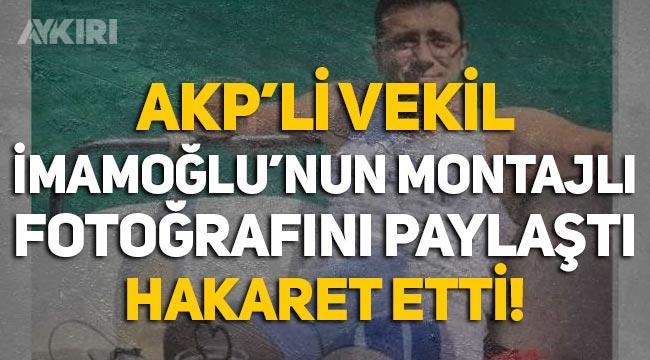 AKP'li vekil Ekrem İmamoğlu'nun montajlı fotoğrafını paylaştı, hakaret etti!