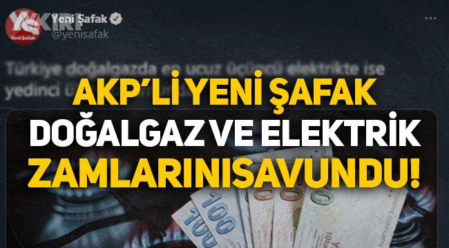 AKP'li yayın organı Yeni Şafak, doğalgaz ve elektrik zamlarını bu sözlerle savundu!