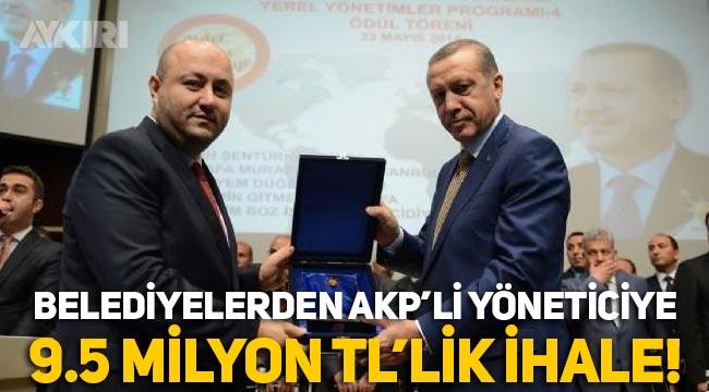 AKP'li yöneticiye belediyelerden 9.5 milyon TL'lik ihale!