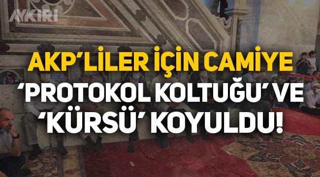 AKP'liler için camiye 'protokol koltuğu' ve 'kürsü' yerleştirildi!