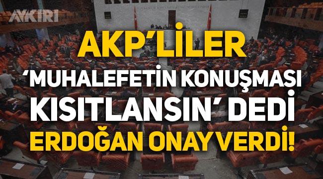 """AKP'liler """"Muhalefetin Meclis'teki konuşması kısıtlansın"""" dedi, Erdoğan onay verdi!"""