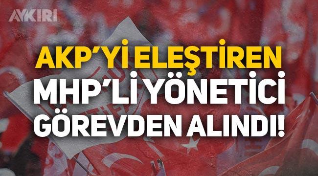 AKP'yi eleştiren MHP'li yönetici görevden alındı!
