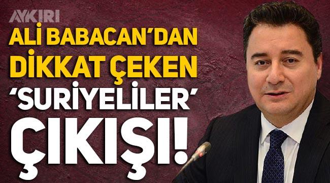Ali Babacan'dan dikkat çeken 'Suriyeliler' çıkışı! CHP'yi ve Kemal Kılıçdaroğlu'nu hedef aldı