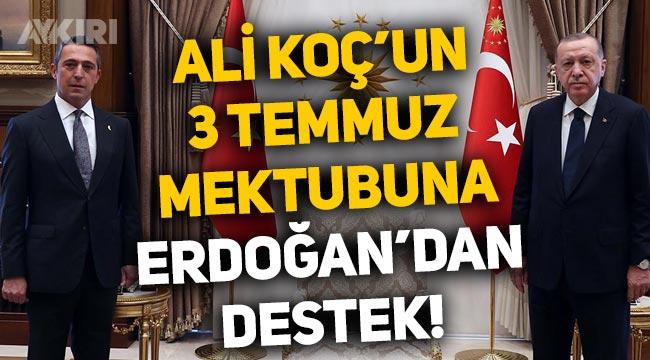 Ali Koç'tan Erdoğan'a 3 Temmuz mektubu: Erdoğan'dan destek geldi!