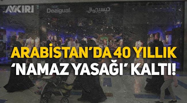 Arabistan'da 40 yıldır devam eden namaz yasağı kalktı: Mağazalar açık kalabilecek!