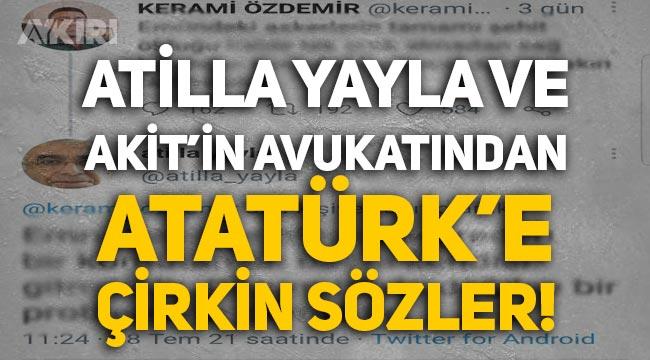 Atilla Yayla ve Akit'in avukatı Kerami Özdemir'den Atatürk'e çirkin sözler