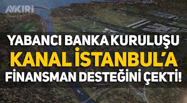 Avrupa İmar ve Kalkınma Bankası, Kanal İstanbul için finansman desteğini çekti!