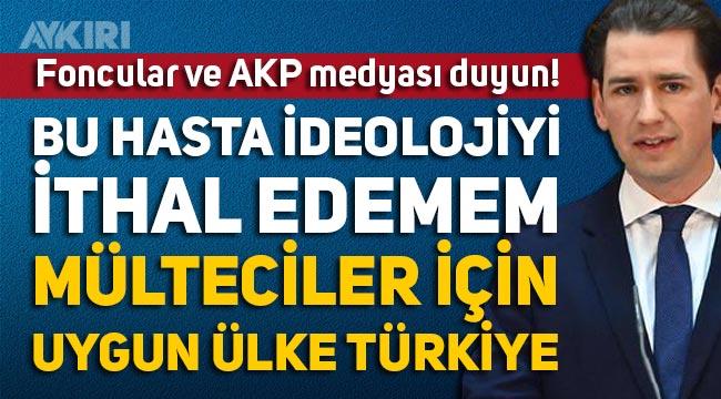 """Avusturya Başbakanı Kurz: """"Bu hasta ideolojiyi ithal etmek istemiyorum, Mülteciler için uygun yer Türkiye"""""""