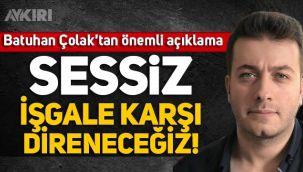 Batuhan Çolak'tan önemli açıklama: