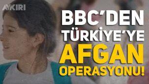 BBC'den Türkiye'nin içişlerine müdahale: Afgan operasyonunu başlattılar!