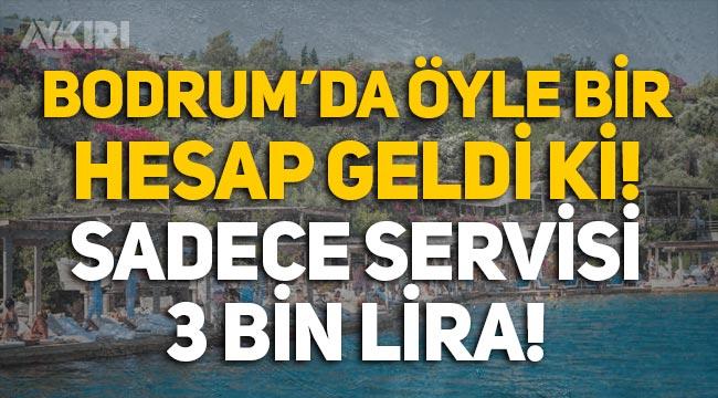 Bodrum'da öyle bir hesap geldi ki: 3 bin TL servis ücreti alındı!