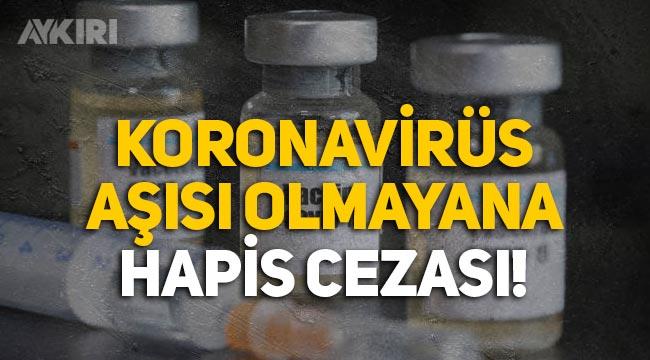 Çarpıcı iddia: Koronavirüs aşısı olmayanlara hapis cezası!