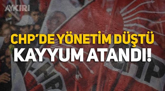 CHP'de toplu istifa: Yönetim düştü, kayyum atandı!