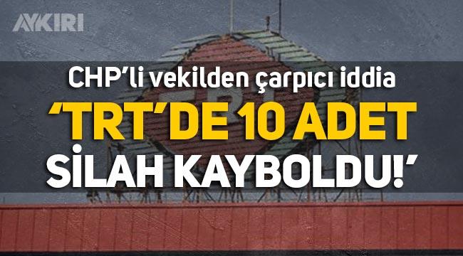 "CHP'li Atila Sertel'den çarpıcı iddia: ""TRT'de 10 adet silah kayboldu!"""
