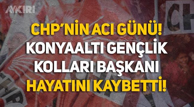 CHP'nin acı günü: Konyaaltı Gençlik Kolları Başkanı hayatını kaybetti