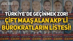 Çift maaş alan AKP'li bürokratların listesi: En düşük 40 bin TL!