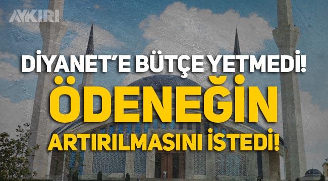 Diyanet'e 13 milyar TL yetmedi, ödeneğin artırılması talep edildi!