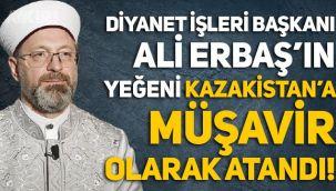 Diyanet İşleri Başkanı Ali Erbaş'ın yeğeni Kazakistan'a müşavir olarak atandı