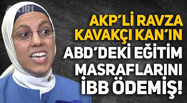 Ekrem İmamoğlu, müfettiş görevlendirdi: AKP'li Ravza Kavakçı Kan'ın ABD'deki eğitim masraflarını İBB karşılamış!