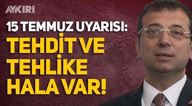 """Ekrem İmamoğlu'ndan 15 Temmuz uyarısı: """"Tehdit ve tehlike hala var!"""""""