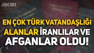 En çok Türk vatandaşlığı alanlar İranlılar ve Afganlar oldu!
