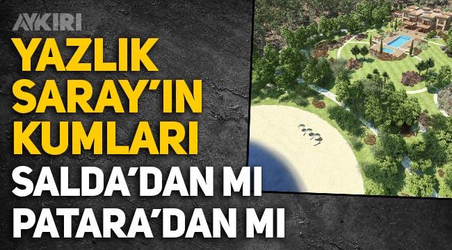 Erdoğan'ın Yazlık Sarayı'nın kumları Salda'dan mı, Patara'dan mı? Skandal iddialar...