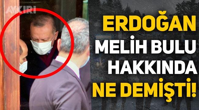 """Erdoğan, Melih Bulu hakkında ne demişti? """"Yürekleri yetse..."""""""