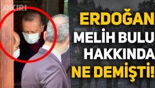 Erdoğan, Melih Bulu hakkında ne demişti?