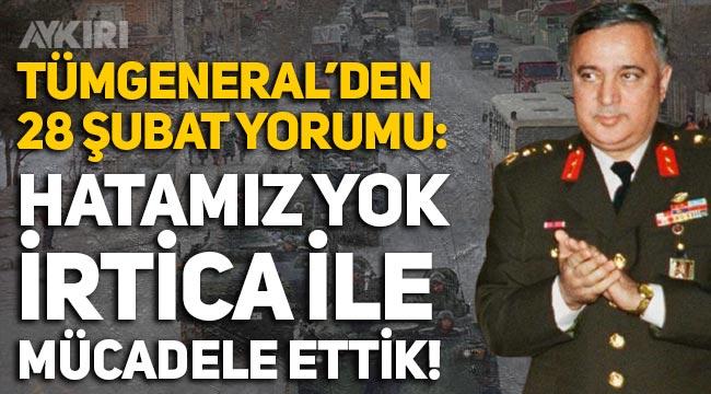 Eski Genelkurmay Genel Sekreteri Erol Özkasnak'tan 28 Şubat yorumu: İrtica ile mücadele ettik!
