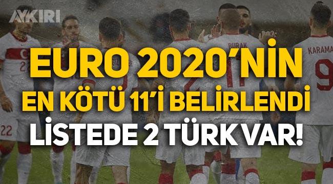 EURO 2020'nin en kötü ilk 11'i seçildi: 2 Türk futbolcuda kadroda!