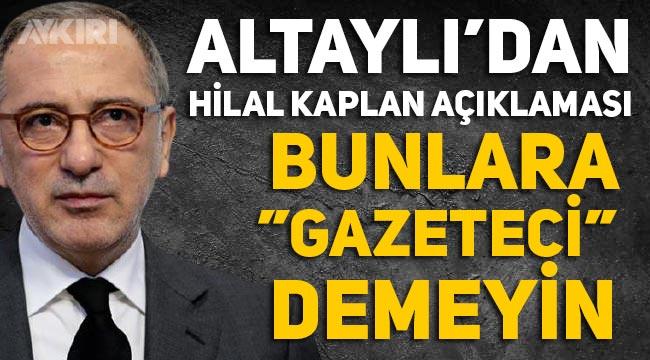"""Fatih Altaylı'dan Hilal Kaplan açıklaması: """"Bunlara gazeteci demeyin"""""""