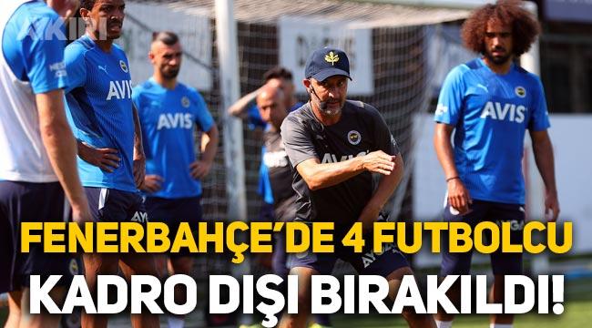 Fenerbahçe'de 4 futbolcu kadro dışı bırakıldı!