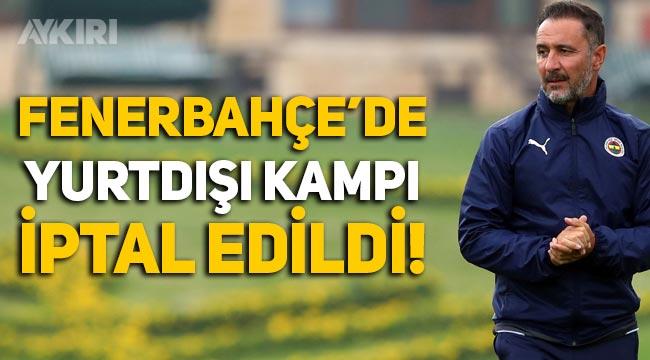 Fenerbahçe'nin yurtdışı kampı iptal edildi!