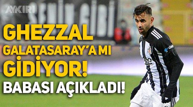 Ghezzal Galatasaray'a mı gidiyor? Babası açıkladı
