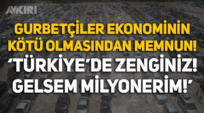 """Gurbetçiler ekonominin kötü olmasından memnun: """"Türkiye'de zenginiz, tamamen gelsem milyonerim"""""""