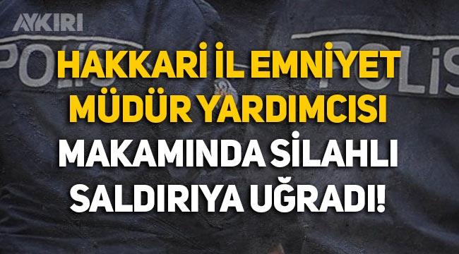 Hakkari İl Emniyet Müdür Yardımcısı Hasan Cevher'e silahlı saldırı