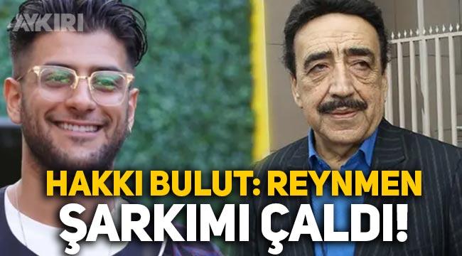 """Hakkı Bulut: """"Reynmen şarkımı alıp albümüne koymuş!"""""""