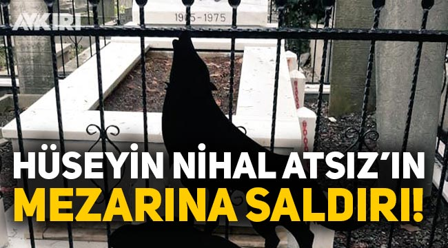 Hüseyin Nihal Atsız'ın mezarına saldırı!