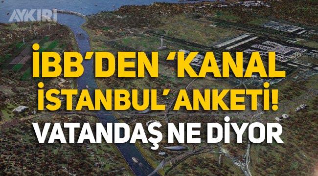 İBB'den 'Kanal İstanbul' anketi: Vatandaş ne diyor?