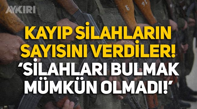 """İçişleri Bakanlığı, kayıp silahların sayısı verdi: """"Silahların bulunması mümkün olmamıştır"""""""