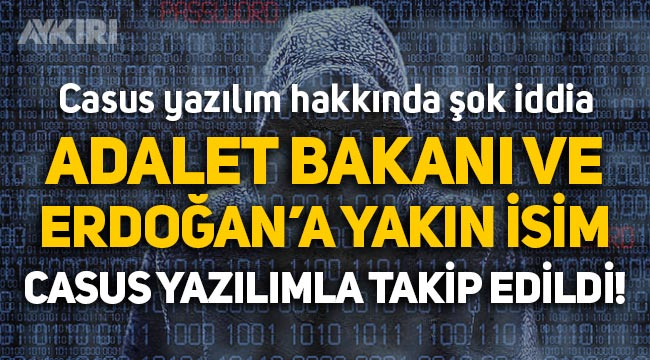 İddia: Adalet Bakanı Abdulhamit Gül ve Erdoğan'ın başdanışmanı da casus yazılım ile takip edildi
