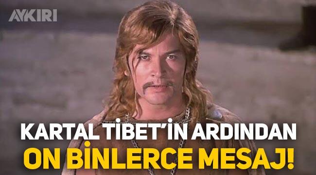 Kartal Tibet'in ardından on binlerce mesaj!